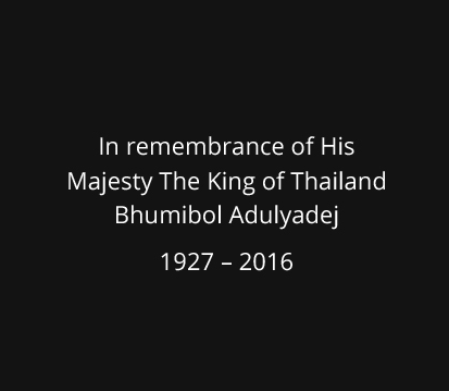 In remembrance of His Majesty The King of Thailand Bhumibol Adulyadej 1927-2016